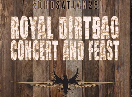 ROYAL DIRTBAG CONCERT & FEAST AT SOHO ON SAT, JAN 28