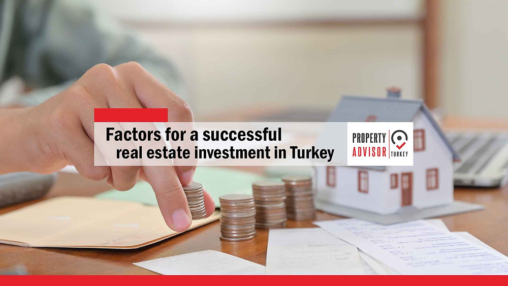 Factors for a successful real estate investment in Turkey
