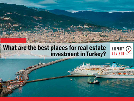 What are the best places for real estate investment in Turkey?