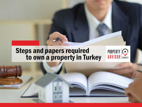 Steps and papers required to own a property in Turkey