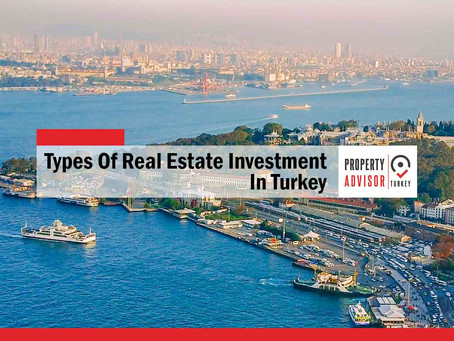 Let's introduce you with the best types of real estate investment in Turkey: