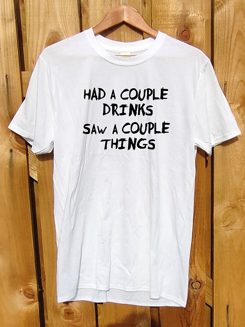 Had a Couple Drinks Saw a Couple Things T-Shirt White