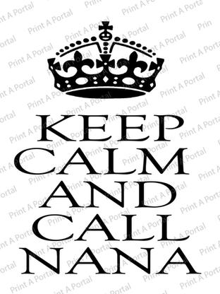 keep calm and call nana.jpg