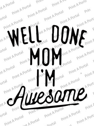 welldone mom-i am awesomme.jpg