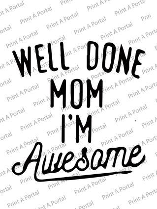 welldone mom-i am awesomme.jpg