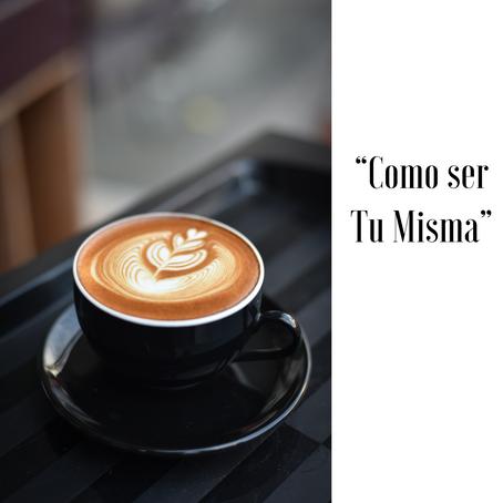 """""""Como ser Tu Misma"""""""