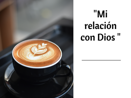 """""""Mi relación con Dios""""."""
