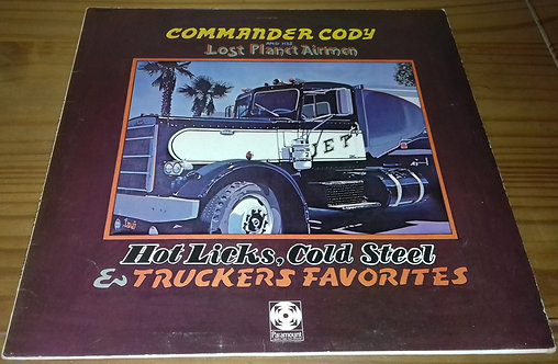 Commander Cody And His Lost Planet Airmen - Hot Licks, Cold Steel & Truckers Fav