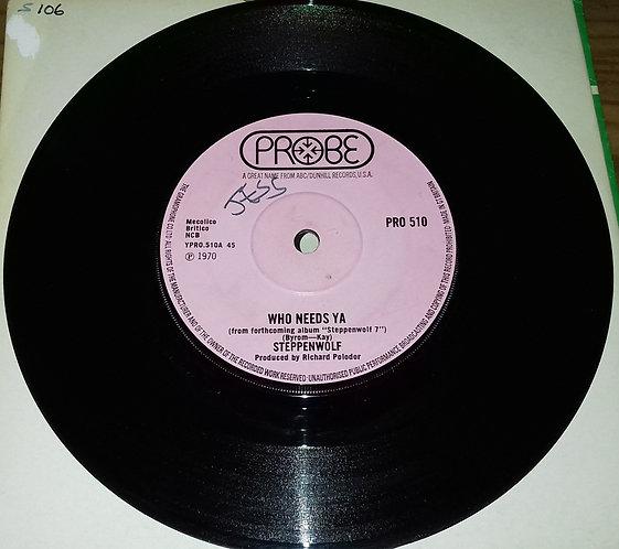 """Steppenwolf - Who Needs Ya (7"""", Single) (Probe)"""