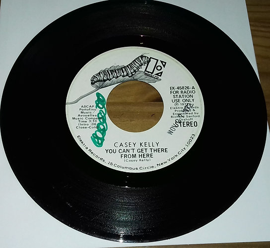 """Casey Kelly - You Can't Get There From Here (7"""", Single, Mono, Promo) (Elektra)"""
