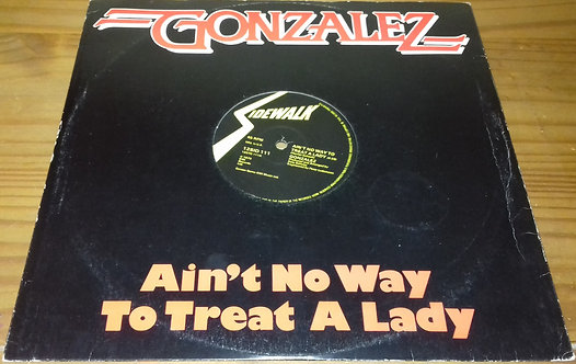 "Gonzalez - Ain't No Way To Treat A Lady (12"") (Sidewalk, Sidewalk)"