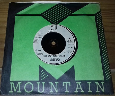"Allan Love - Wine Won't Turn To Water (7"", Single, Bei) (Mountain)"
