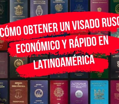Cómo obtener el visado de Rusia fácil y económica en Latinoamérica