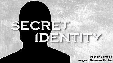 Secret Identity. August 2020_August Serm