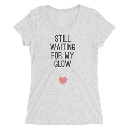 Still Waiting For My Glow Ladies Tee