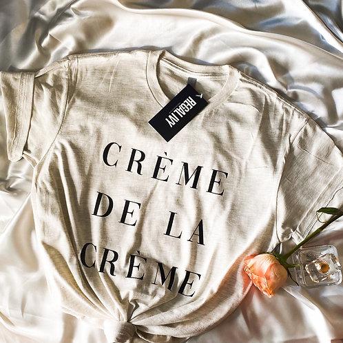 Crème de la crème- T shirt
