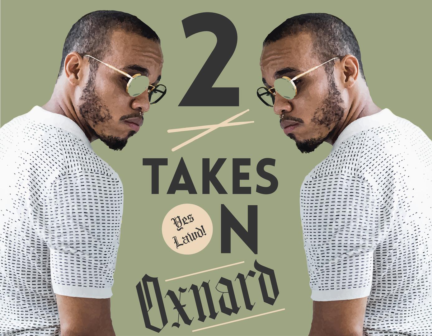 2 Takes on Oxnard