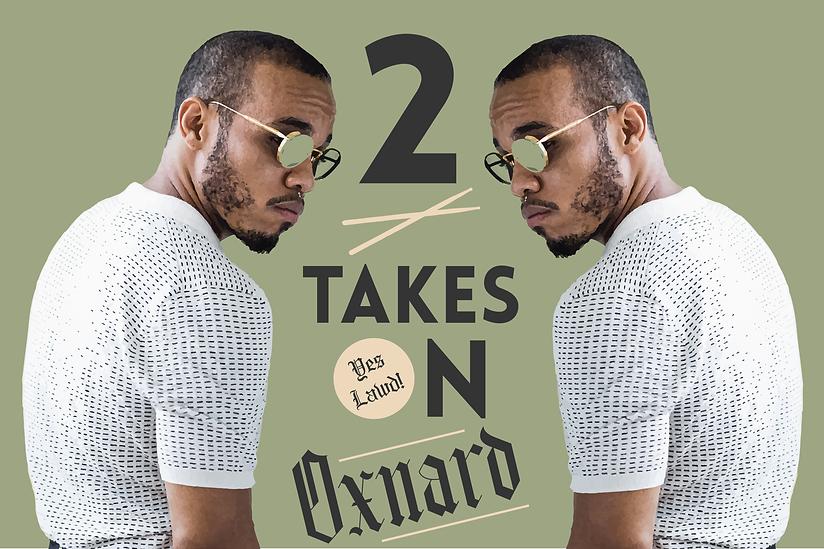 2 Takes Oxnard 4-01.png