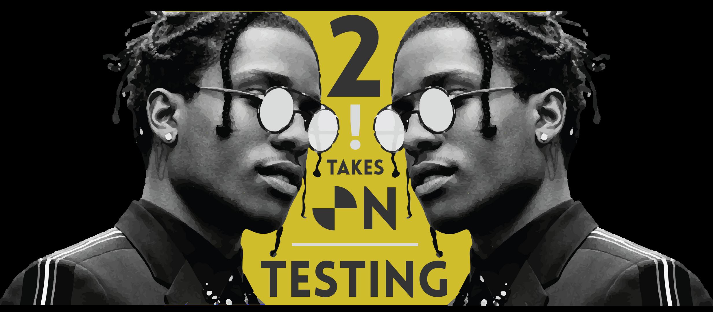 2 Takes on Testing