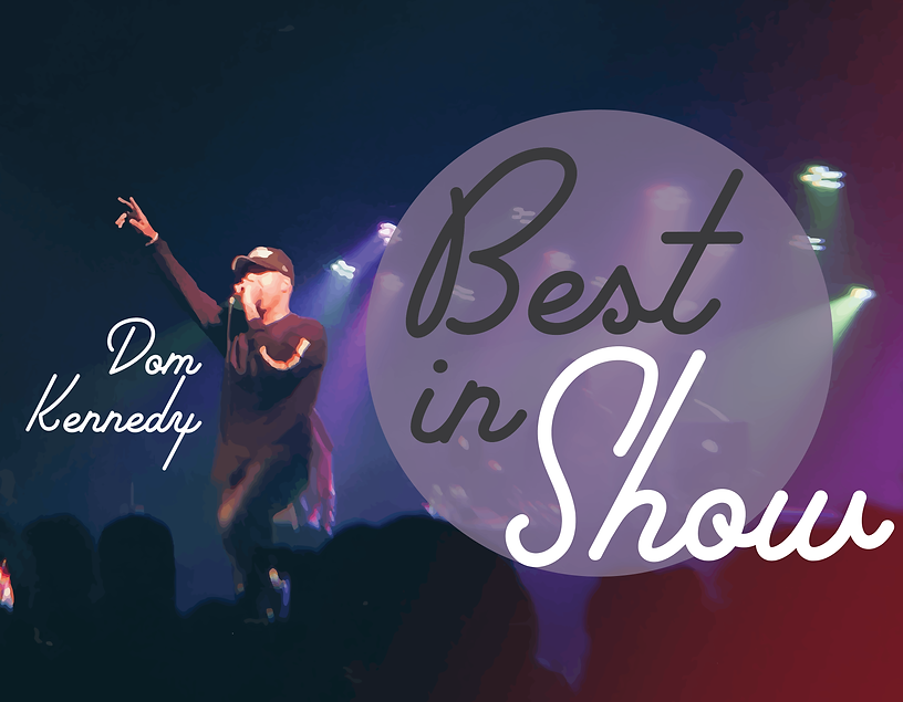 Best in Show - dom Kennedy Social-01.png