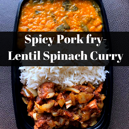 Spicy Pork fry &  Lentil Spinach Curry