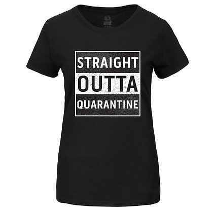 """STRAIGHT OUTTA QUARANTINE"" Women's Tshirt"