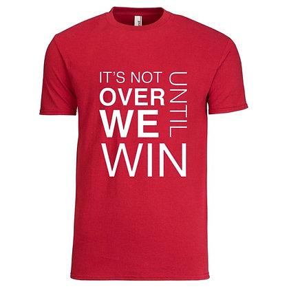 """""""ITS NOT OVER UNTIL WE WIN"""" MEN'S TSHIRT"""