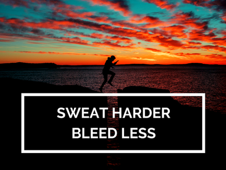 Sweat Harder, Bleed Less