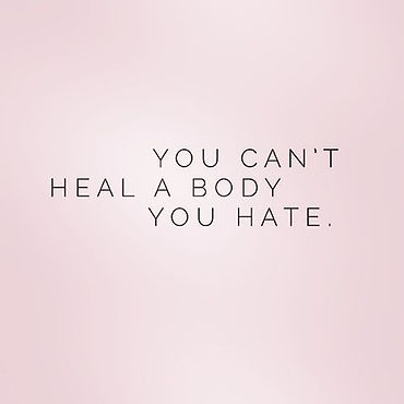 you cant heal a body you hate.jpg
