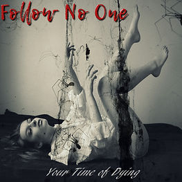 Your Time of Dying and Follow No One