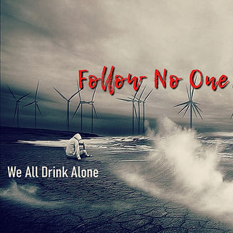 We All Drink Alone Follow No One