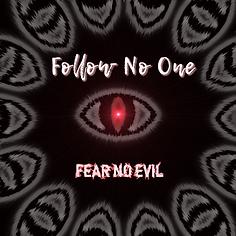 Follow No One Fear No Evil