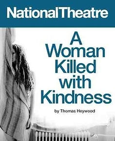 A Woman Killed With Kindness National NT