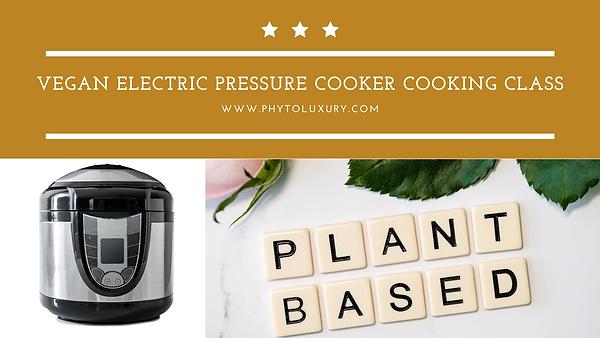 Vegan Electric Pressure Cooker Cooking Class.png