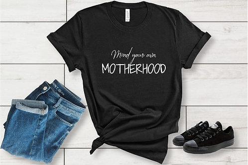 Mind your own motherhood T-shirt