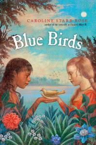 Blue Birds by Caroline Starr Rose