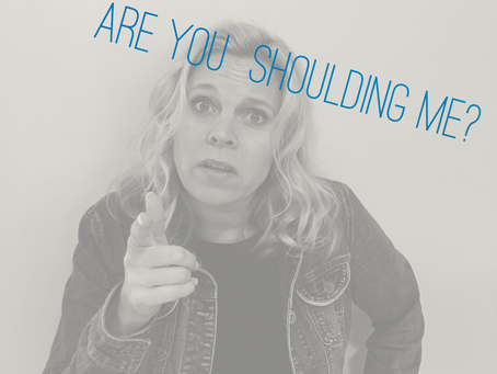 Are you SHOULDING me?