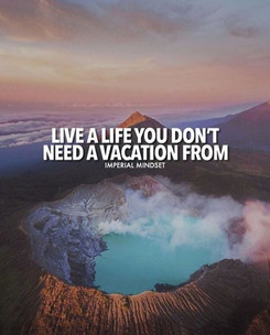 Live-A-Life-You-Dont-Need-A-Vacation-From.jpg