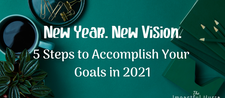 New Year, New Vision! 5 Steps to Accomplish Your Goals in 2021