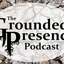 The Grounded Presence Podcast - Episode 1