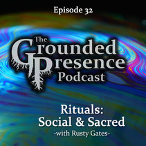 E32: Rituals: Social & Sacred - w/ Rusty Gates