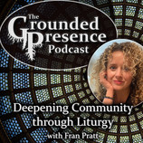 E38: Deepening Community through Liturgy - with Fran Pratt