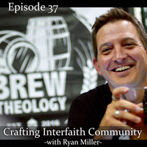 E37: Crafting Interfaith Community - with Ryan Miller