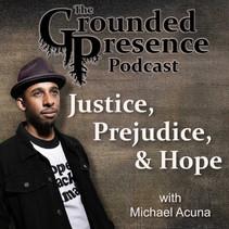 E34: Justice, Prejudice, & Hope - with Michael Acuna