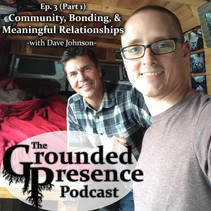 Ep. 3 (Part1): Community, Bonding & Meaningful Realtionships - with Dave Johnson