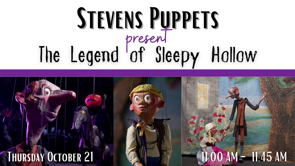 1100 AM - 1145 AM Stevens Puppets Present The Legend of Sleepy Hollow Thursday October 21,
