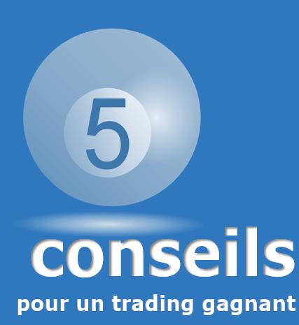5 conseils pour un trading gagnant