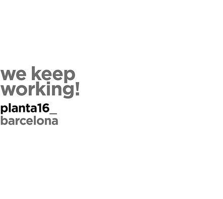 We keep working! Planta16 Comunicacó