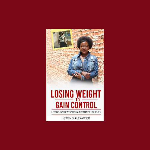 Losing Weight to Gain Control-Loving Your Weight Maintenance Journey