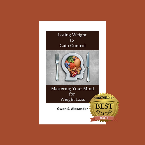 Losing Weight to Gain Control Mastering Your Mind for weight Loss